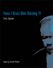 Travis Jeppesen: Poems I Wrote While Watching TV